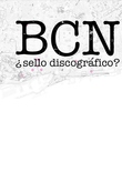 BCN, ¿Sello Discográfico?