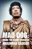 Mad Dog: El mundo secreto de Muammar Gaddafi