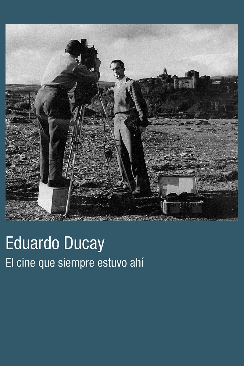 Eduardo Ducay: El cine que siempre estuvo ahí