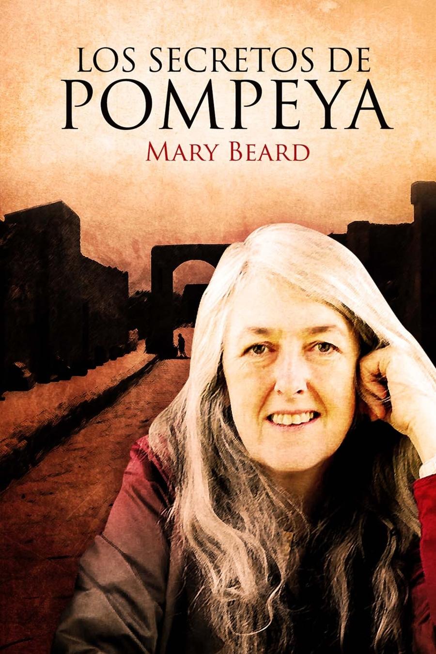Mary Beard: Los secretos de Pompeya