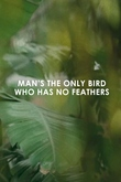 Man's the only bird who has no feathers - Pájaro Sunrise