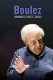 Boulez, heredando el futuro de la música