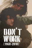 Don't Work (1968 - 2018)