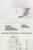 In Between the Walls of Perception